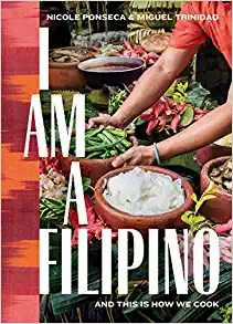 I Am a Filipino: And This Is How We Cook by Nicole Ponseca