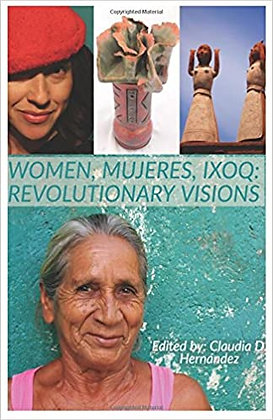 Women, Mujeres, Ixoq: Revolutionary Visions by Claudia D. Hernández