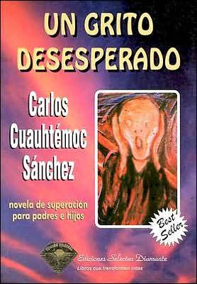 Un grito desesperado por Carlos Cuauhtemoc Sanchez