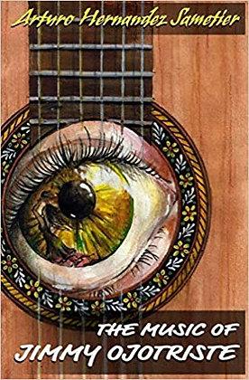 The Music of Jimmy Ojotriste by Arturo Hernandez Sametier