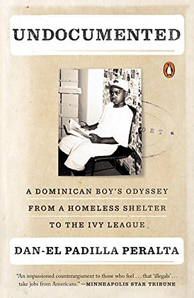 Undocumented: Homeless Shelter to the Ivy League by Dan-el Padilla Peralta
