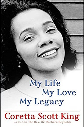 My Life, My Love, My Legacy by Coretta Scott King and Rev. Dr. Barbara Reynolds