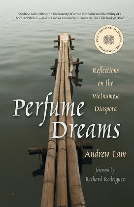 Perfume Dreams: Reflections on the Vietnamese Diaspora by Andrew Lam