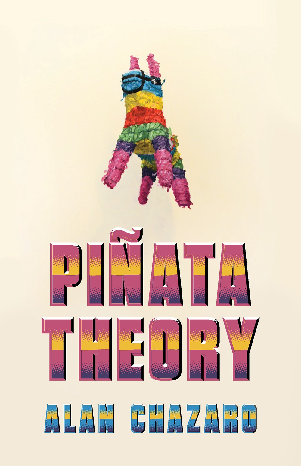 In the top half of the book cover is a colorfully striped piñata in the shape of an animal. Below it are the words Piñata Theory in a pink, yellow, and purple gradient. Below the title is the author's name: Alan Chazaro in a blue and yellow gradient.