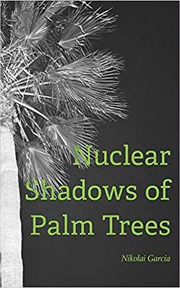 Nuclear Shadows of Palm Trees by Nikolai Garcia