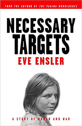 Necessary Targets: A Story of Women and War by Eve Ensler