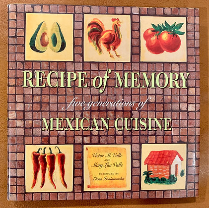 Recipe of Memory: Five Generations of Mexican Cuisine by Victor & Mary Valle
