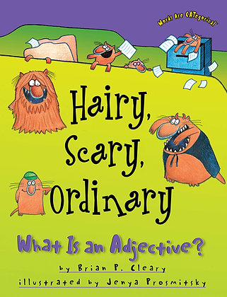 Hairy, Scary, Ordinary: What Is an Adjective? by Brian Cleary, Jenya Prosmitsky