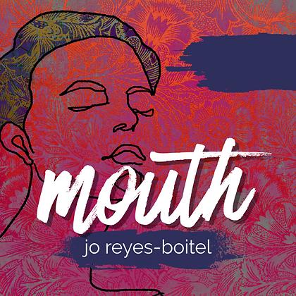 Mouth by jo reyes-boitel