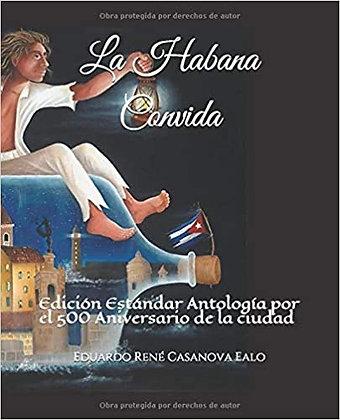 La Habana Convida: Antología del 500 Aniversario de la ciudad por Eduardo René
