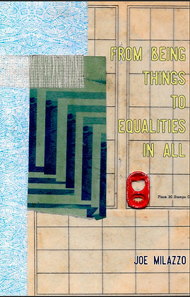 From Being Things, To Equalities In All Joseph Milazzo
