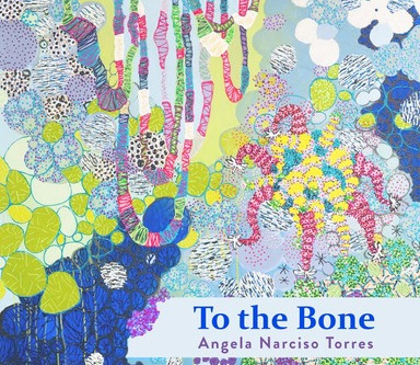 "Angela Narciso Torres's Poems Cut ""To the Bone"""