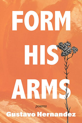 Form His Arms: Poems by Gustavo Hernandez