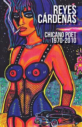 Reyes Cardenas: Chicano Poet 1970-2010 by Reyes Cardenas