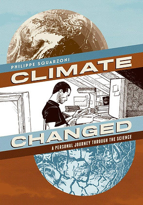 Climate Changed: A Personal Journey through the Science by Philippe Squarzoni