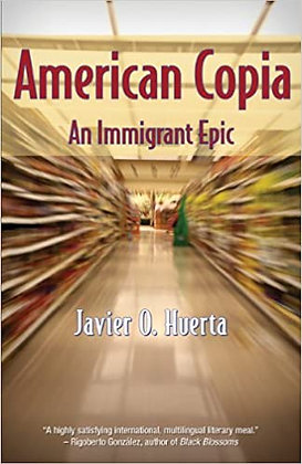 American Copia: An Immigrant Epic by Javier O. Huerta