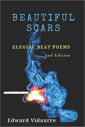 Beautiful Scars: Elegiac Beat Poems (2nd Edition) by Edward Vidaurre