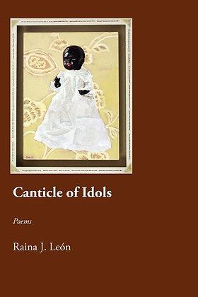 Canticle of Idols by Raina J. Leon