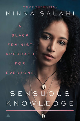 Sensuous Knowledge A Black Feminist Approach for Everyone by Minna Salami