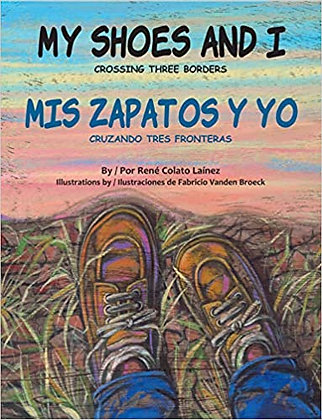 My Shoes and I: Crossing Three Borders by René Colato Laínez