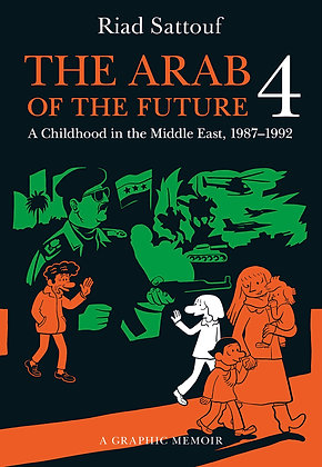 The Arab of the Future 4: A Graphic Memoir by Riad Sattouf