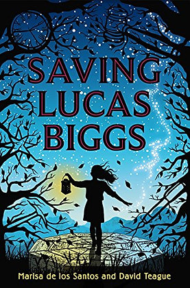 Saving Lucas Bigg by Marisa de los Santos & David Teague