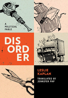 Disorder: A Fable by Leslie Kaplan, translated by Jennifer Pap