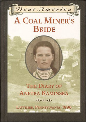 Dear America: A Coal Miner's Bride the Diary of Anetka Saminska