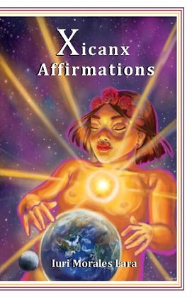 Xicanx Affirmations by Iuri Morales Lara