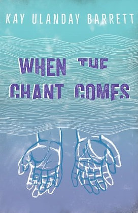 When The Chant Comes by Kay Ulanday Barrett