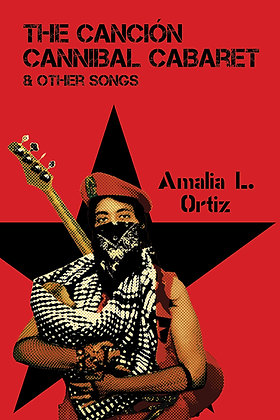 The Canción Cannibal Cabaret & Other Songs by Amalia Leticia Ortiz