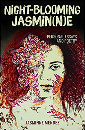 Night-blooming Jasmin(n)e: Personal Essays and Poetry by Jasminne Méndez