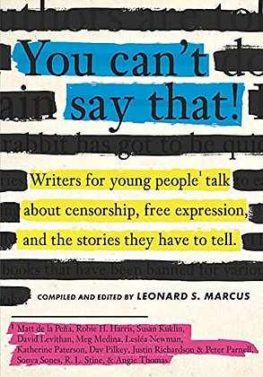 You Can't Say That!: Writers for Young People Talk About Censorship, Free Expres