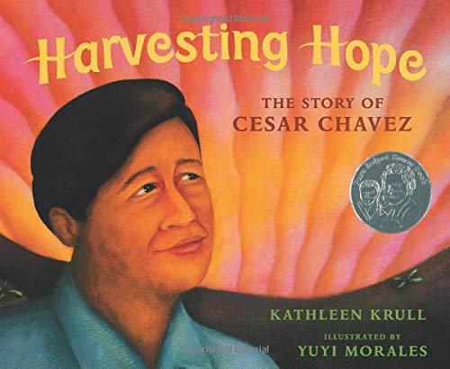 Harvesting Hope The Story of Cesar Chavez by Kathleen Krull Illustrated by Yuli