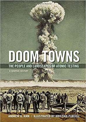 Doom Towns: The People and Landscapes of Atomic Testing by Andrew G. Kirk