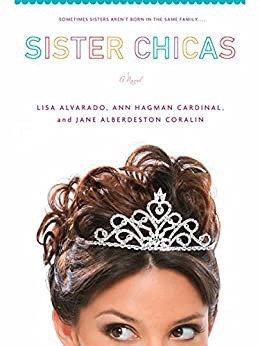 Sister Chicas by Lisa Alvarado, Ann Hangman Cardinal, Jane Alberdeston Coralin