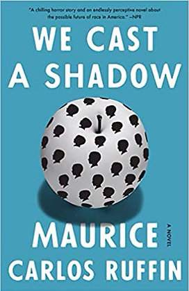 We Cast A Shadow A Novel by Maurice Carlos Ruffin