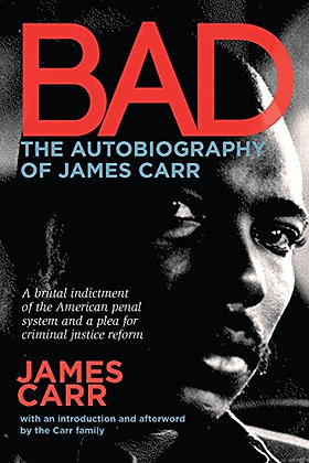 Bad: The Autobiography of James Carr by James Carr and the Carr Family
