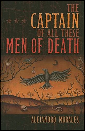 The Captain of All These Men of Death by Alejandro Morales
