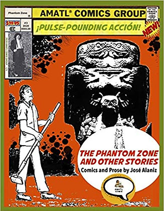 The Phantom Zone and Other Stories: Comics and Prose by José Alaniz