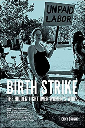 Birth Strike: The Hidden Fight over Women's Work by Jenny Brown