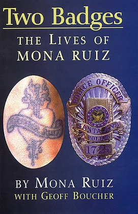 Two Badges: The Lives of Mona Ruiz by Monica Ruiz and Geoff Boucher