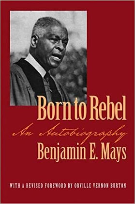 Born to Rebel: An Autobiography by Benjamin E. Mays