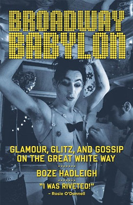 Broadway Babylon: Glamour Glitz & Gossip on the Great White Way by Boze Hadleigh