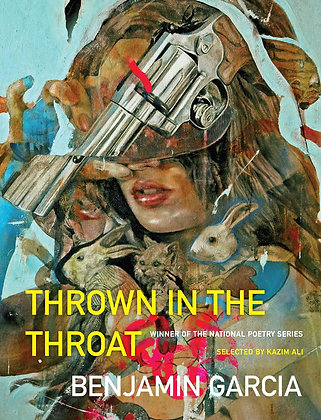 Thrown in the Throat (National Poetry Series) by Benjamin Garcia
