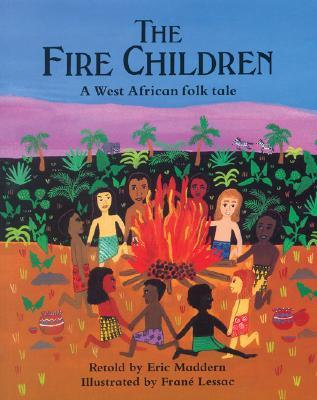 The Fire Children: A West African Creation Tale by Eric Maddern, Frane Lessac
