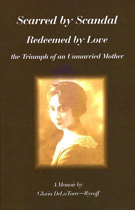 Scarred by Scandal, Redeemed by Love byGloria Delatorre-Wycoff