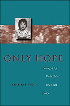 Only Hope: Coming of Age Under China's 1 Child Policy by Vanessa L. Fong