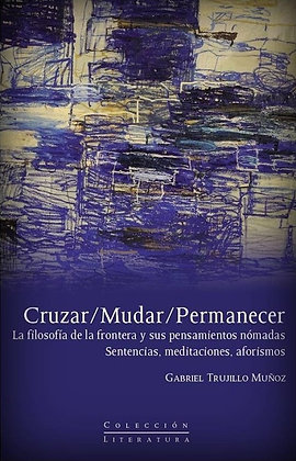 Cruzar / Mudar / Permanecer por Gabriel Trujillo Munoz