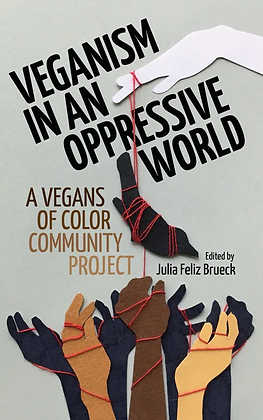 Veganism in an Oppressive World, edited by Julia Feliz Brueck